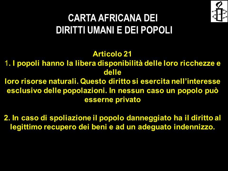 CARTA AFRICANA DEI DIRITTI UMANI E DEI POPOLI Articolo 21 1. I popoli hanno la libera disponibilità delle loro ricchezze e delle loro risorse naturali