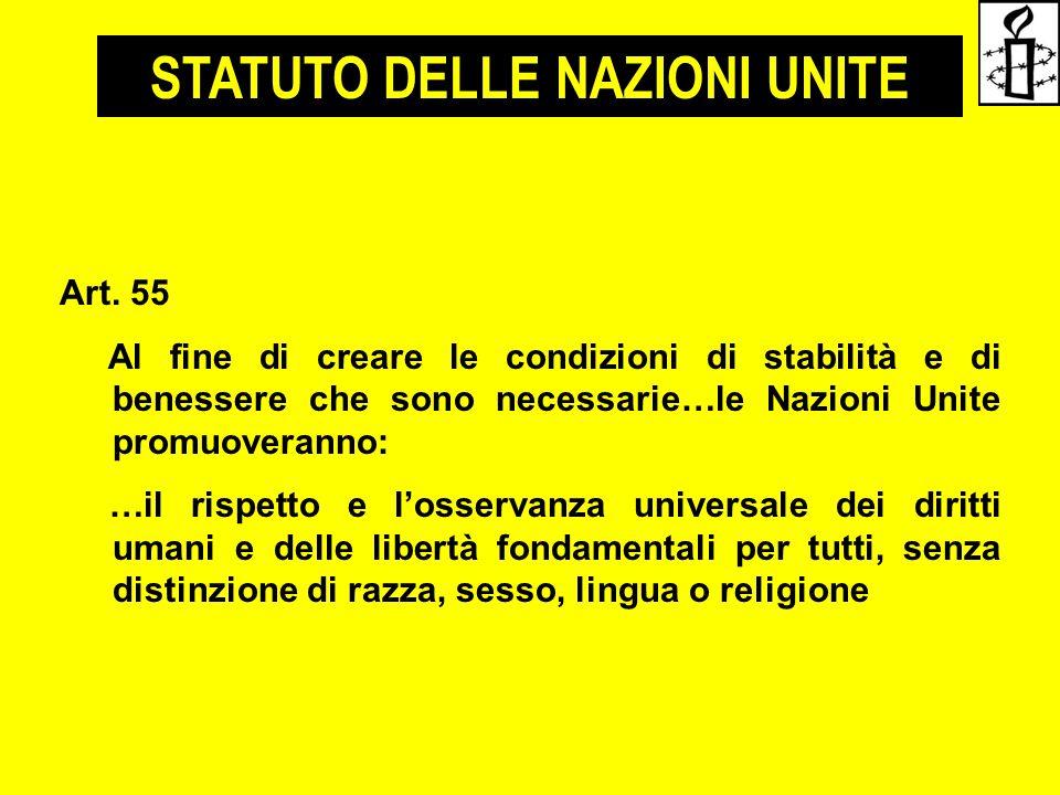 STATUTO DELLE NAZIONI UNITE Art. 55 Al fine di creare le condizioni di stabilità e di benessere che sono necessarie…le Nazioni Unite promuoveranno: …i
