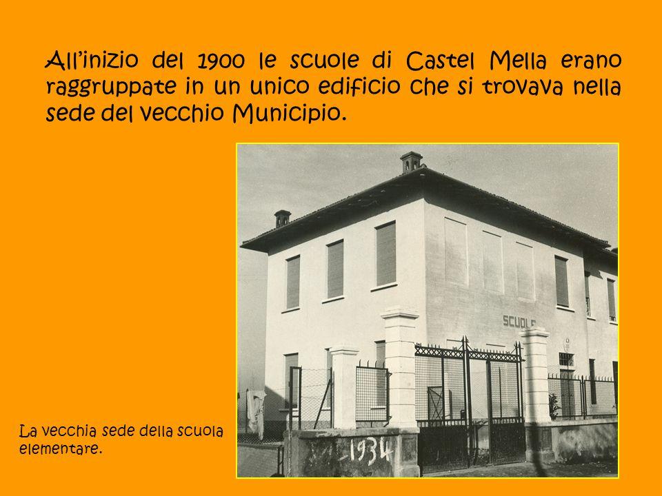 All'inizio del 1900 le scuole di Castel Mella erano raggruppate in un unico edificio che si trovava nella sede del vecchio Municipio. La vecchia sede