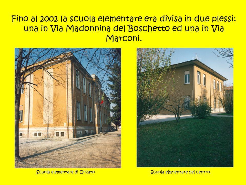 Fino al 2002 la scuola elementare era divisa in due plessi: una in Via Madonnina del Boschetto ed una in Via Marconi. Scuola elementare di OnzatoScuol