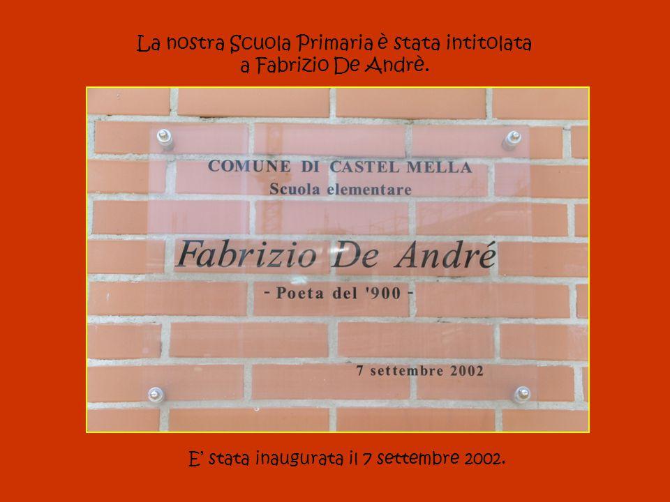 La nostra Scuola Primaria è stata intitolata a Fabrizio De Andrè. E' stata inaugurata il 7 settembre 2002.
