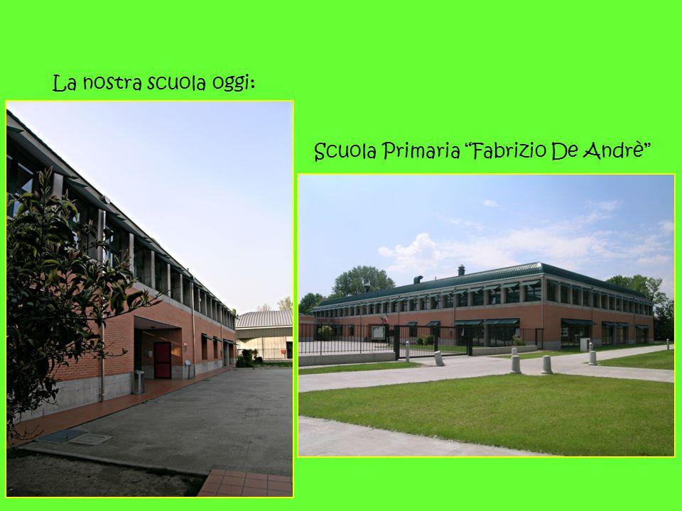 """La nostra scuola oggi: Scuola Primaria """"Fabrizio De Andrè"""""""