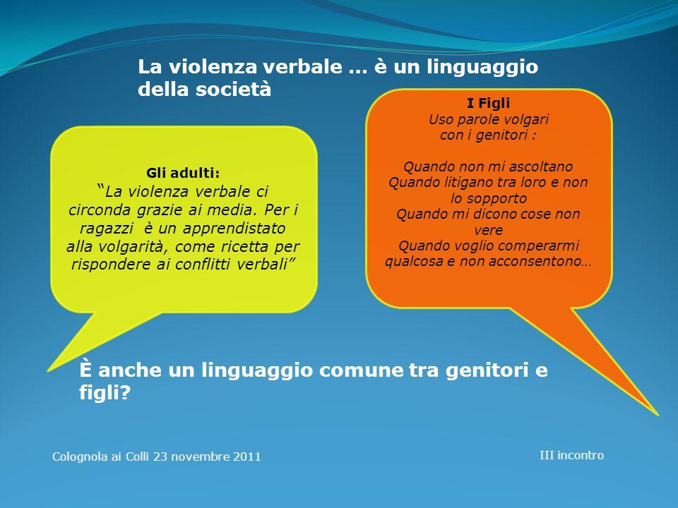 Colognola ai Colli 23 novembre 2011 III incontro Gli adulti: La violenza verbale ci circonda grazie ai media.