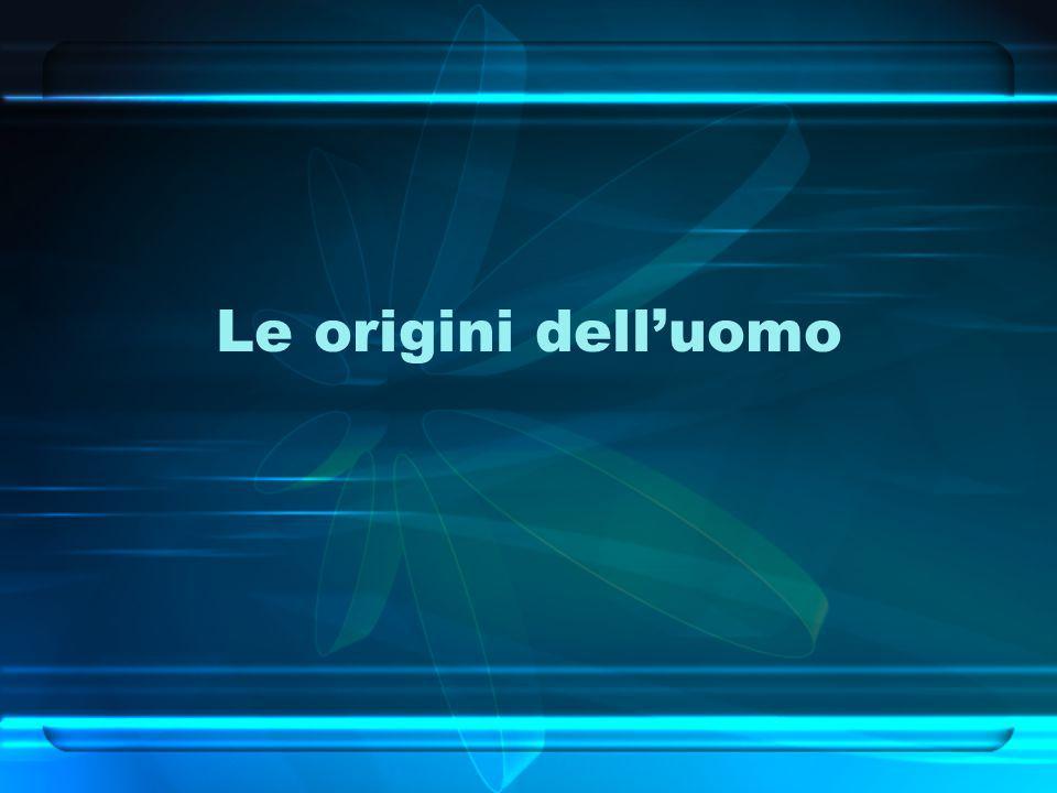 Introduzione Le origini dell uomo esercitano un fascino su tutti.