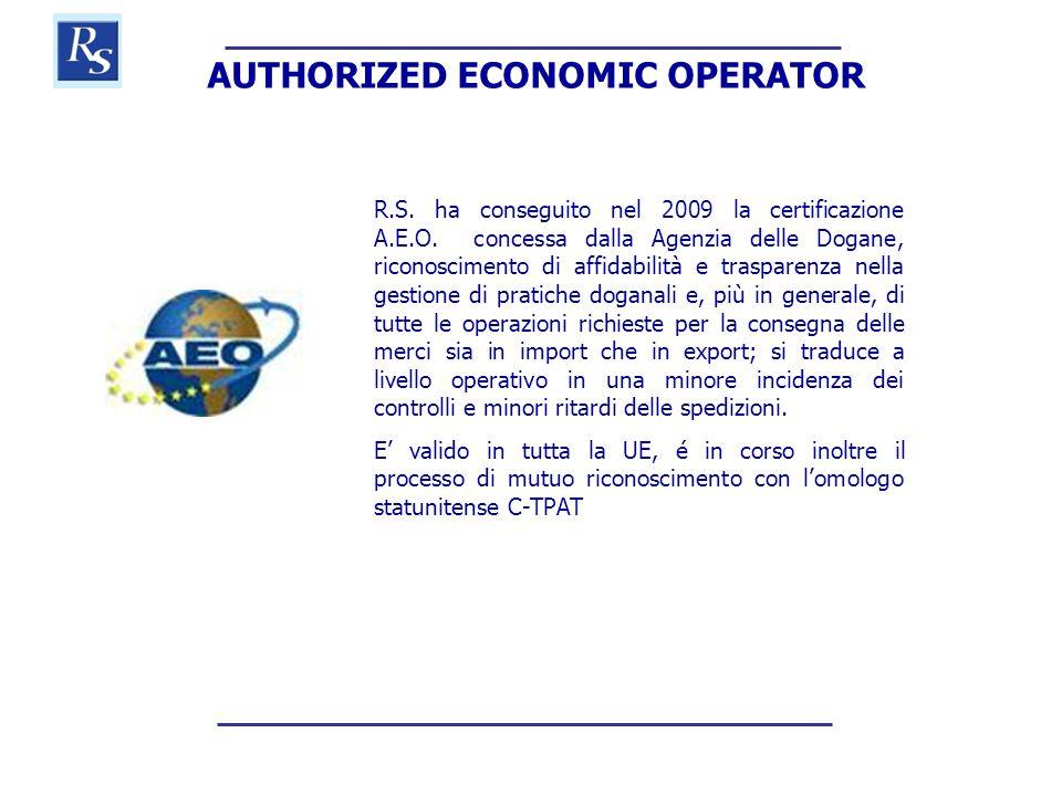 AUTHORIZED ECONOMIC OPERATOR R.S. ha conseguito nel 2009 la certificazione A.E.O. concessa dalla Agenzia delle Dogane, riconoscimento di affidabilità