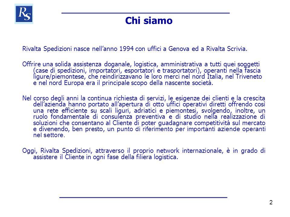 2 Rivalta Spedizioni nasce nell'anno 1994 con uffici a Genova ed a Rivalta Scrivia. Offrire una solida assistenza doganale, logistica, amministrativa