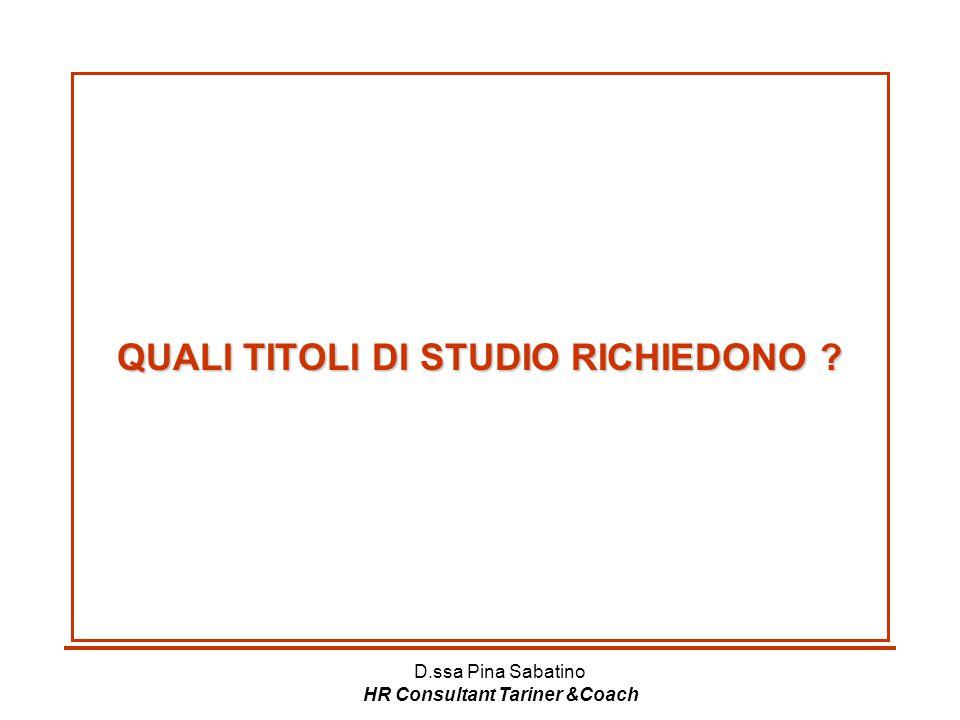 D.ssa Pina Sabatino HR Consultant Tariner &Coach QUALI TITOLI DI STUDIO RICHIEDONO ?