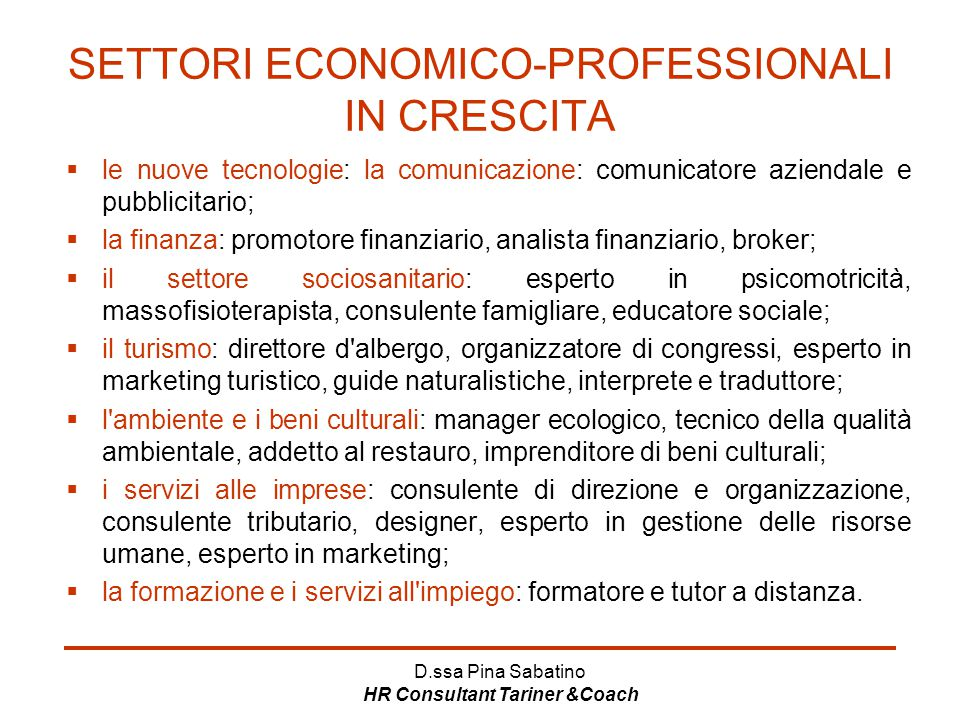 D.ssa Pina Sabatino HR Consultant Tariner &Coach SETTORI ECONOMICO-PROFESSIONALI IN CRESCITA  le nuove tecnologie: la comunicazione: comunicatore azi