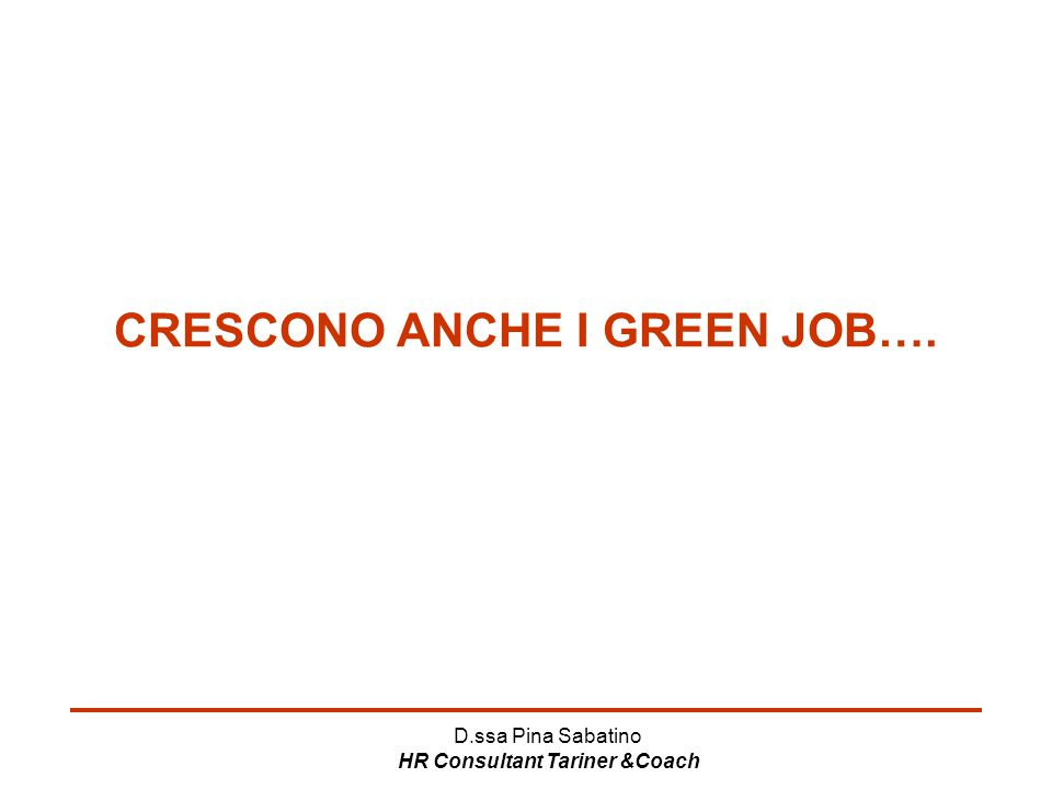 D.ssa Pina Sabatino HR Consultant Tariner &Coach CRESCONO ANCHE I GREEN JOB….