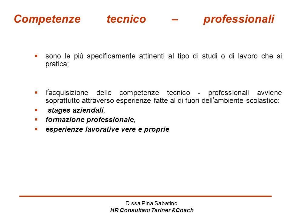 D.ssa Pina Sabatino HR Consultant Tariner &Coach Competenze tecnico – professionali  sono le pi ù specificamente attinenti al tipo di studi o di lavo