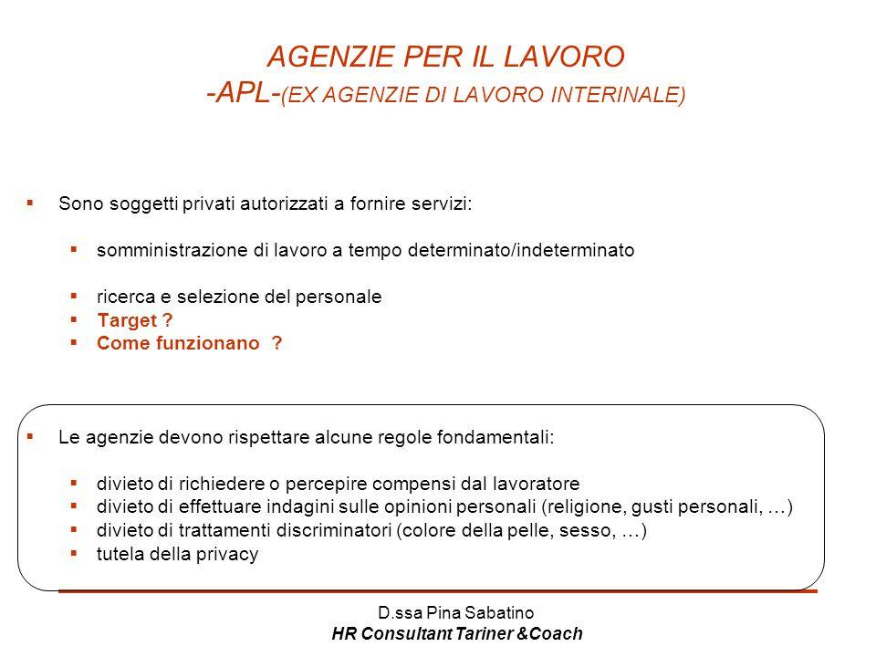 D.ssa Pina Sabatino HR Consultant Tariner &Coach AGENZIE PER IL LAVORO -APL- (EX AGENZIE DI LAVORO INTERINALE)  Sono soggetti privati autorizzati a f
