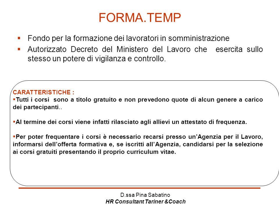 D.ssa Pina Sabatino HR Consultant Tariner &Coach FORMA.TEMP  Fondo per la formazione dei lavoratori in somministrazione  Autorizzato Decreto del Min