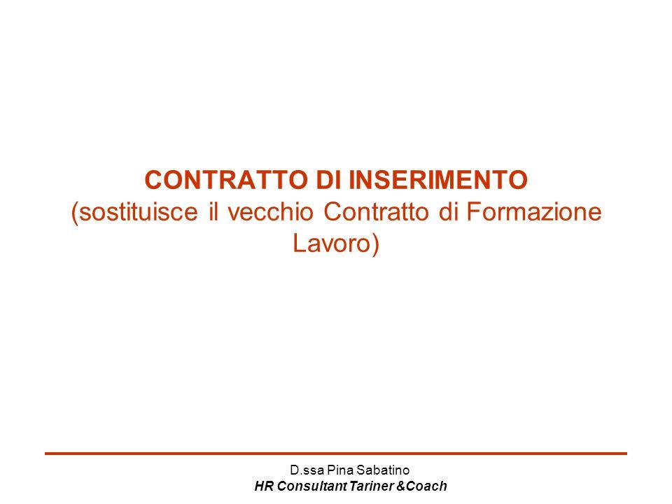 D.ssa Pina Sabatino HR Consultant Tariner &Coach CONTRATTO DI INSERIMENTO (sostituisce il vecchio Contratto di Formazione Lavoro)