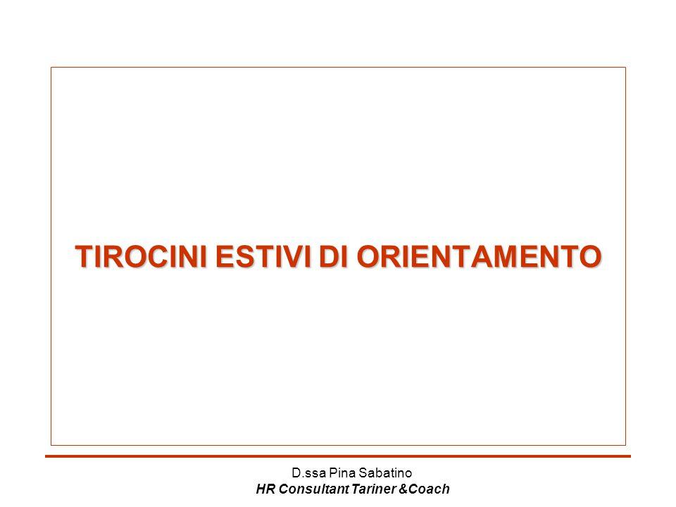 D.ssa Pina Sabatino HR Consultant Tariner &Coach TIROCINI ESTIVI DI ORIENTAMENTO