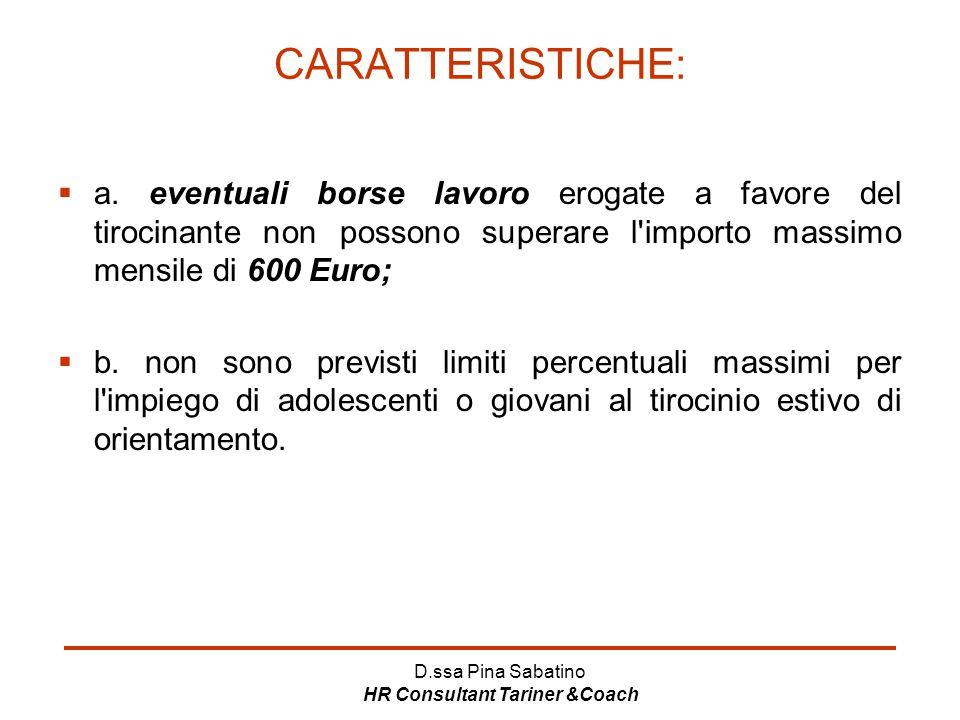 D.ssa Pina Sabatino HR Consultant Tariner &Coach CARATTERISTICHE:  a. eventuali borse lavoro erogate a favore del tirocinante non possono superare l'