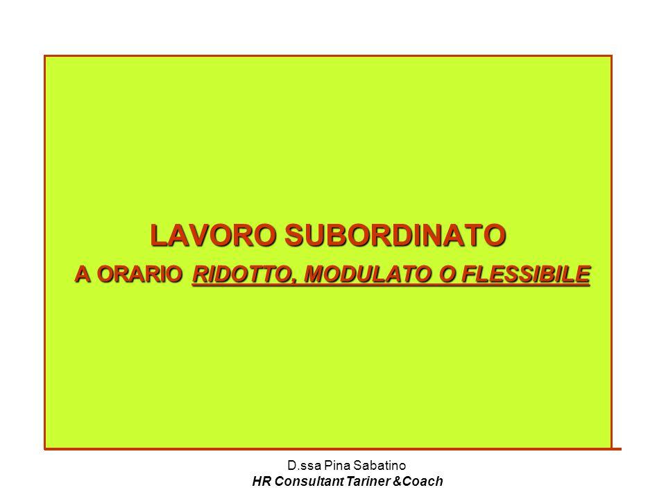D.ssa Pina Sabatino HR Consultant Tariner &Coach LAVORO SUBORDINATO A ORARIO RIDOTTO, MODULATO O FLESSIBILE