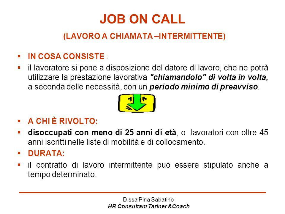 D.ssa Pina Sabatino HR Consultant Tariner &Coach JOB ON CALL (LAVORO A CHIAMATA –INTERMITTENTE)  IN COSA CONSISTE :  il lavoratore si pone a disposi