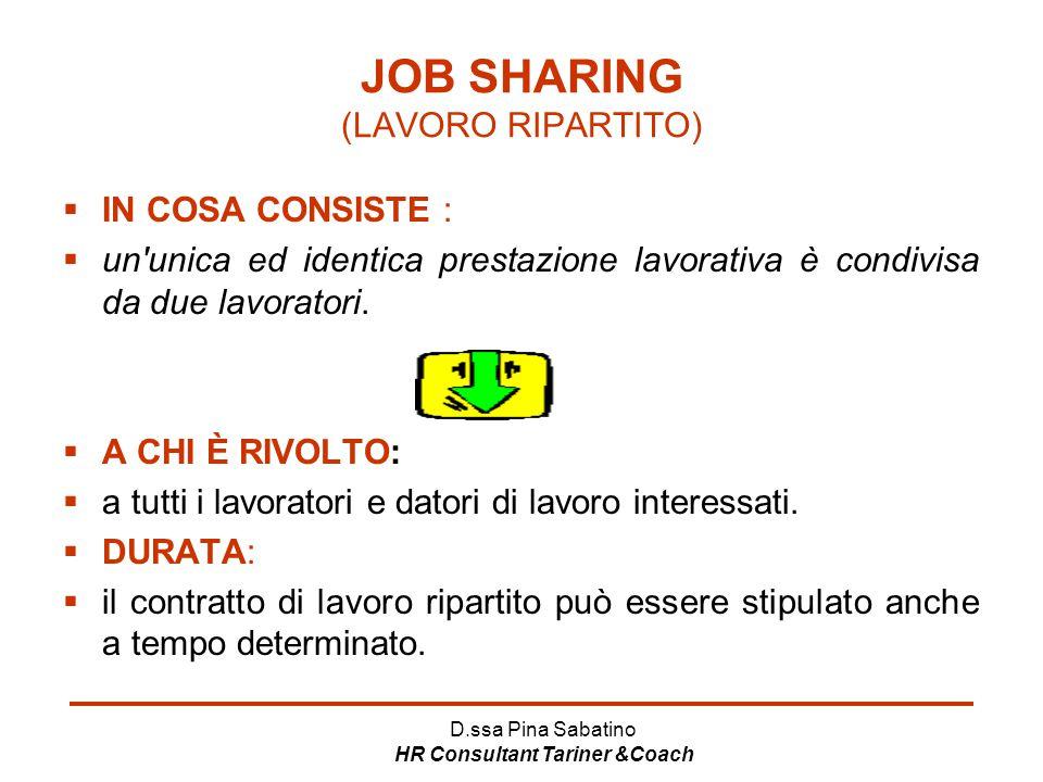 D.ssa Pina Sabatino HR Consultant Tariner &Coach JOB SHARING (LAVORO RIPARTITO)  IN COSA CONSISTE :  un'unica ed identica prestazione lavorativa è c