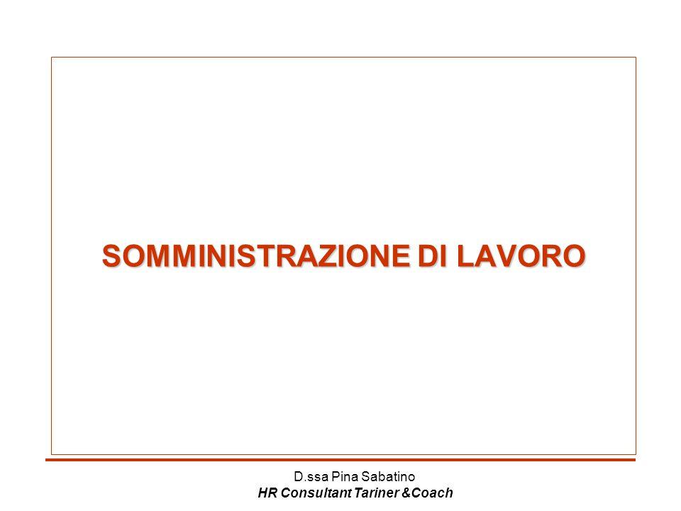 D.ssa Pina Sabatino HR Consultant Tariner &Coach SOMMINISTRAZIONE DI LAVORO