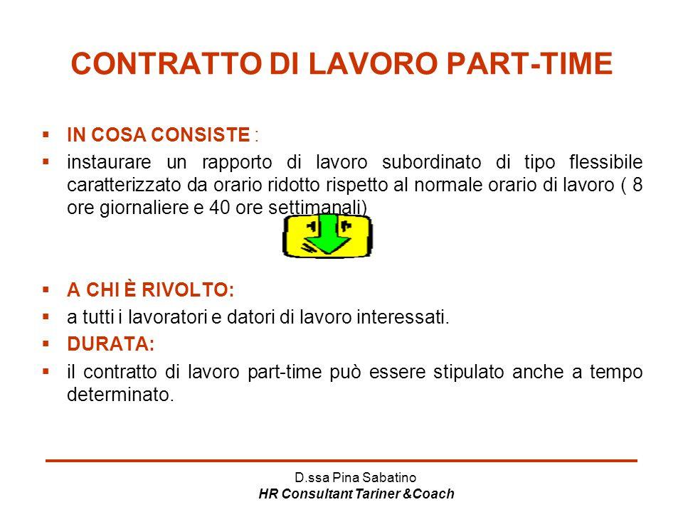 D.ssa Pina Sabatino HR Consultant Tariner &Coach CONTRATTO DI LAVORO PART-TIME  IN COSA CONSISTE :  instaurare un rapporto di lavoro subordinato di