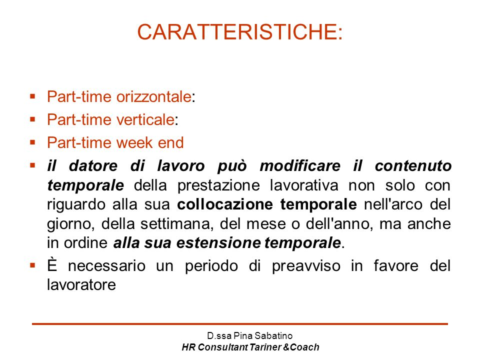 D.ssa Pina Sabatino HR Consultant Tariner &Coach CARATTERISTICHE:  Part-time orizzontale:  Part-time verticale:  Part-time week end  il datore di
