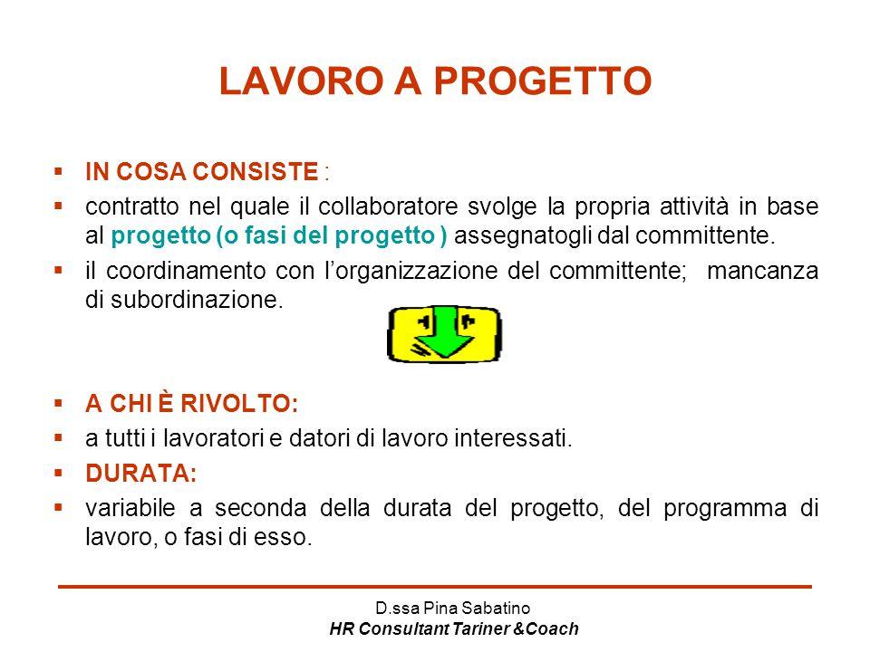 D.ssa Pina Sabatino HR Consultant Tariner &Coach LAVORO A PROGETTO  IN COSA CONSISTE :  contratto nel quale il collaboratore svolge la propria attiv