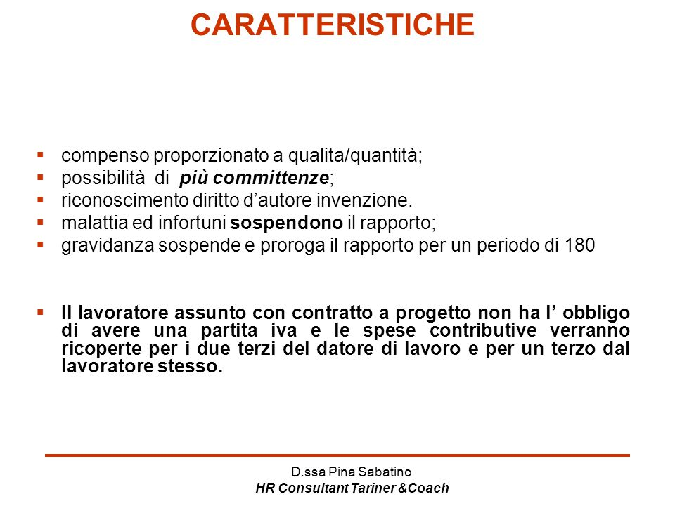 D.ssa Pina Sabatino HR Consultant Tariner &Coach CARATTERISTICHE  compenso proporzionato a qualita/quantità;  possibilità di più committenze;  rico
