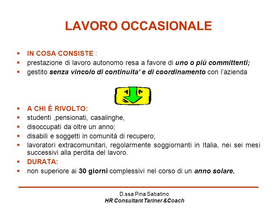 D.ssa Pina Sabatino HR Consultant Tariner &Coach LAVORO OCCASIONALE  IN COSA CONSISTE :  prestazione di lavoro autonomo resa a favore di uno o più c