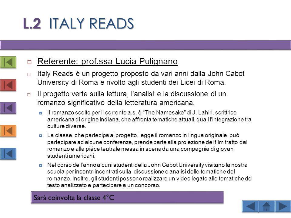 L.2 ITALY READS  Referente: prof.ssa Lucia Pulignano  Italy Reads è un progetto proposto da vari anni dalla John Cabot University di Roma e rivolto agli studenti dei Licei di Roma.