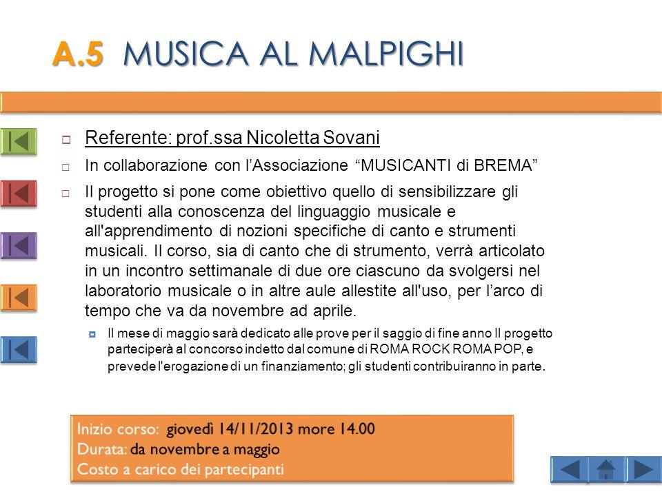  Referente: prof.ssa Nicoletta Sovani  In collaborazione con l'Associazione MUSICANTI di BREMA  Il progetto si pone come obiettivo quello di sensibilizzare gli studenti alla conoscenza del linguaggio musicale e all apprendimento di nozioni specifiche di canto e strumenti musicali.
