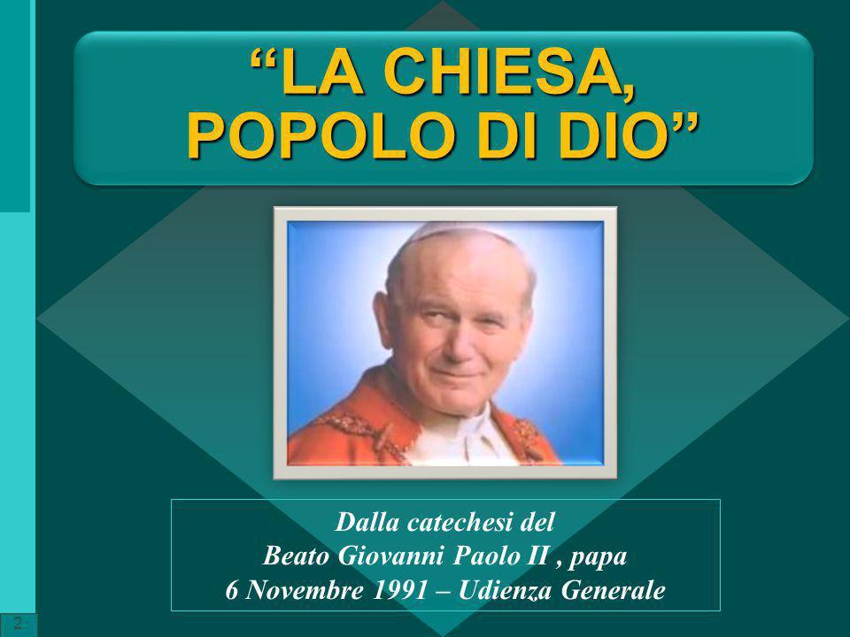 """""""LA CHIESA, POPOLO DI DIO"""" 2 Dalla catechesi del Beato Giovanni Paolo II, papa 6 Novembre 1991 – Udienza Generale ritardo"""
