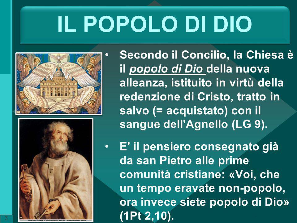 IL POPOLO DI DIO Secondo il Concilio, la Chiesa è il popolo di Dio della nuova alleanza, istituito in virtù della redenzione di Cristo, tratto in salv