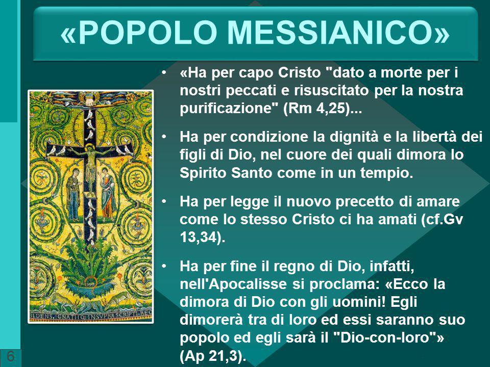 «POPOLO MESSIANICO» «Ha per capo Cristo dato a morte per i nostri peccati e risuscitato per la nostra purificazione (Rm 4,25)...