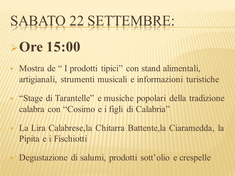 """ Ore 15:00  Mostra de """" I prodotti tipici"""" con stand alimentali, artigianali, strumenti musicali e informazioni turistiche  """"Stage di Tarantelle"""" e"""