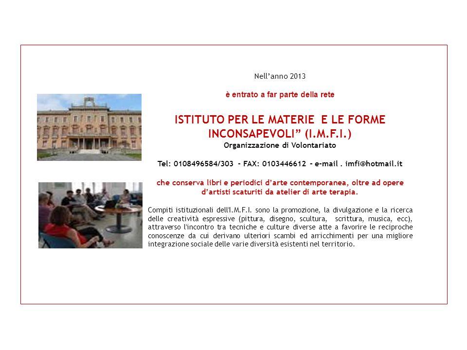 """Nell'anno 2013 è entrato a far parte della rete ISTITUTO PER LE MATERIE E LE FORME INCONSAPEVOLI"""" (I.M.F.I.) Organizzazione di Volontariato Tel: 01084"""
