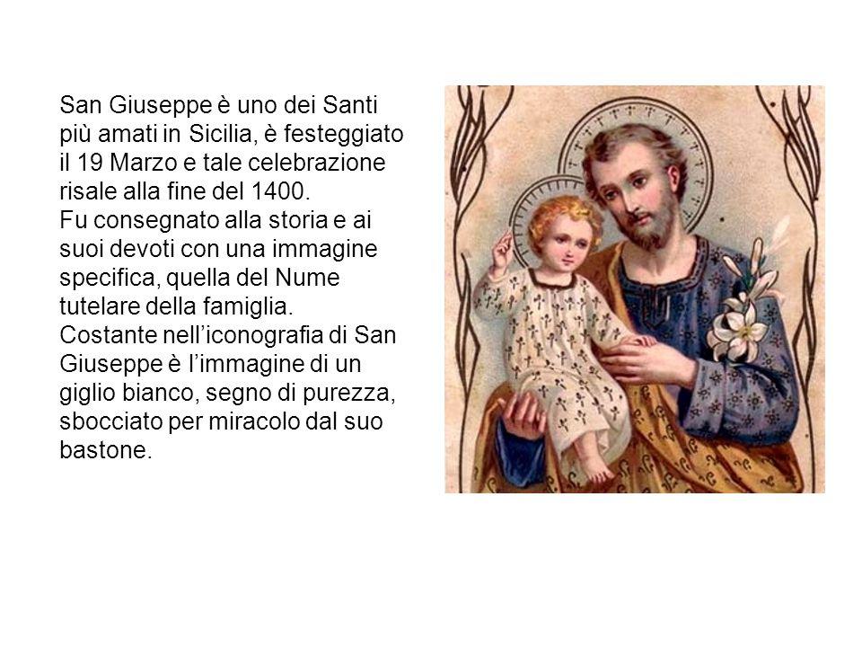 San Giuseppe è uno dei Santi più amati in Sicilia, è festeggiato il 19 Marzo e tale celebrazione risale alla fine del 1400.