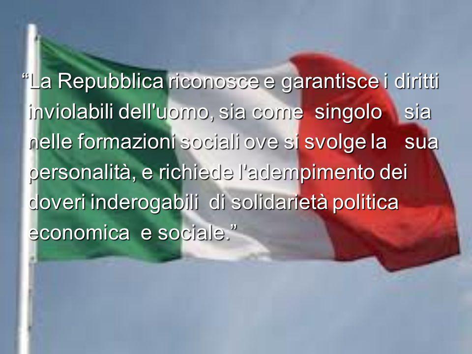 """""""La Repubblica riconosce e garantisce i diritti inviolabili dell'uomo, sia come singolo sia inviolabili dell'uomo, sia come singolo sia nelle formazio"""