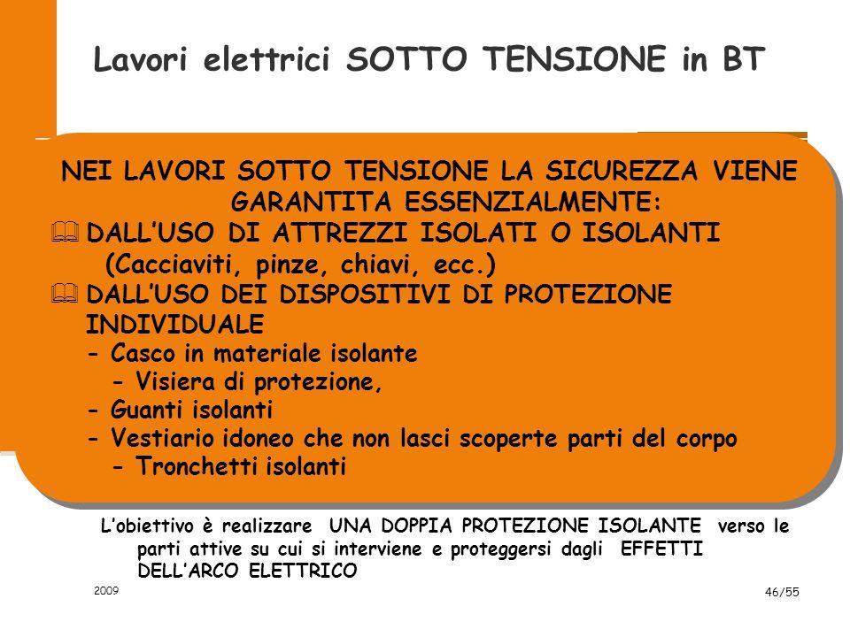 Lavori elettrici SOTTO TENSIONE in BT PRIMA DI DARE INIZIO AD UN LAVORO SOTTO TENSIONE IN BT E' NECESSARIO ESEGUIRE UNA ACCURATA ANALISI DEI RISCHI PE