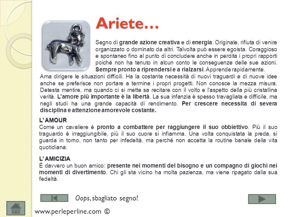 Il tuo segno zodiacale ARIETEBILANCIA TOROSCORPIONE GEMELLISAGITTARIO CANCROCAPRICORNO LEONEACQUARIO VERGINEPESCI www.perleperline.com ©