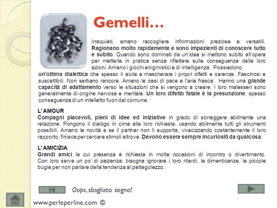 Gemelli… Gemelli… Irrequieti, amano raccogliere informazioni preziose e versatili.