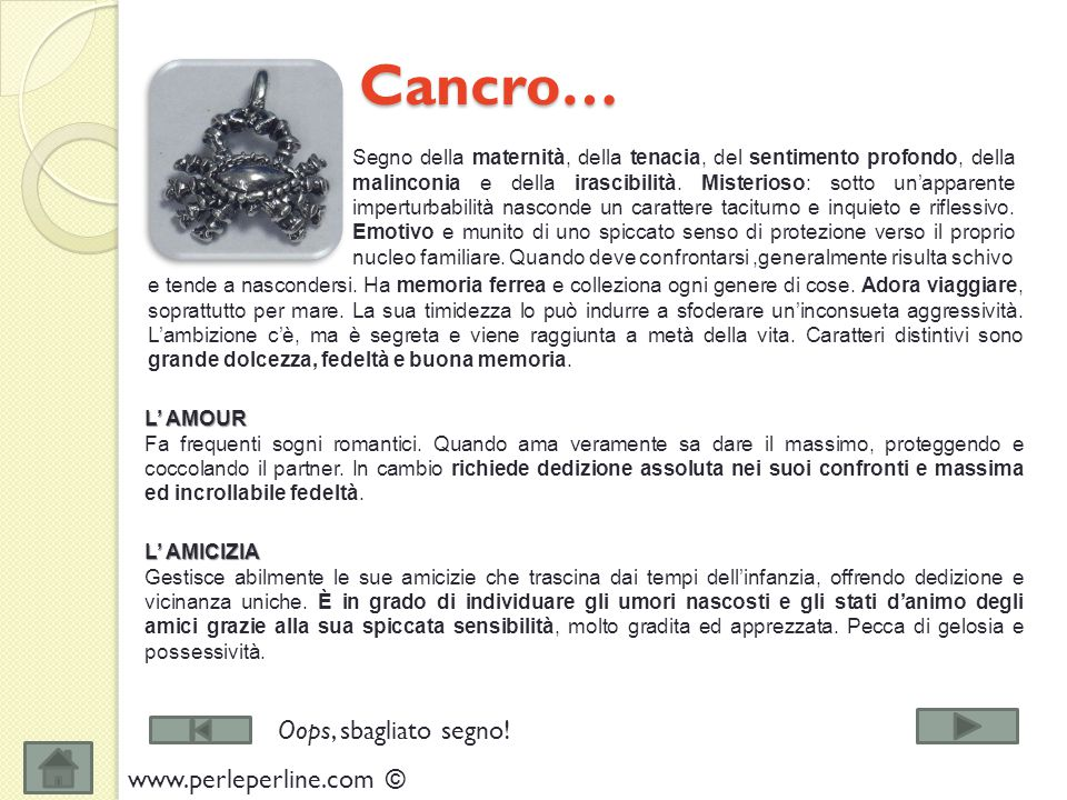 Cancro… Cancro… Segno della maternità, della tenacia, del sentimento profondo, della malinconia e della irascibilità.