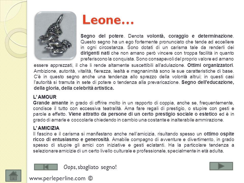 Leone… Leone… Segno del potere.Denota volontà, coraggio e determinazione.