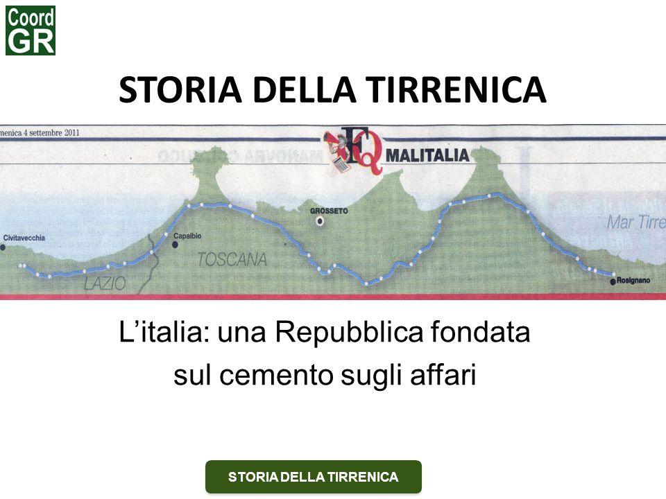 STORIA DELLA TIRRENICA L'italia: una Repubblica fondata sul cemento sugli affari STORIA DELLA TIRRENICA