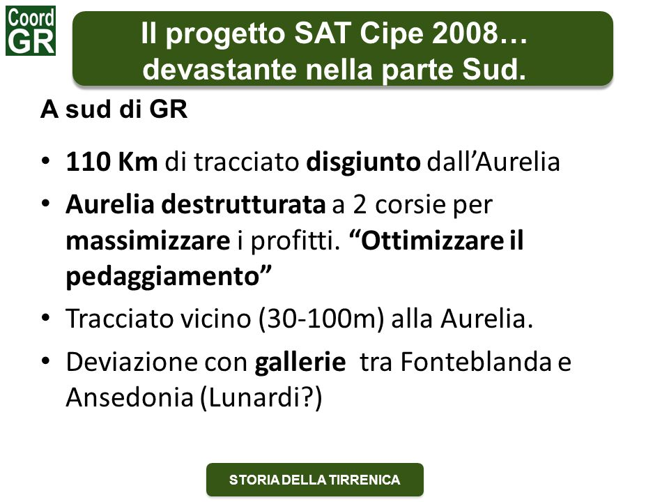 """STORIA DELLA TIRRENICA 110 Km di tracciato disgiunto dall'Aurelia Aurelia destrutturata a 2 corsie per massimizzare i profitti. """"Ottimizzare il pedagg"""