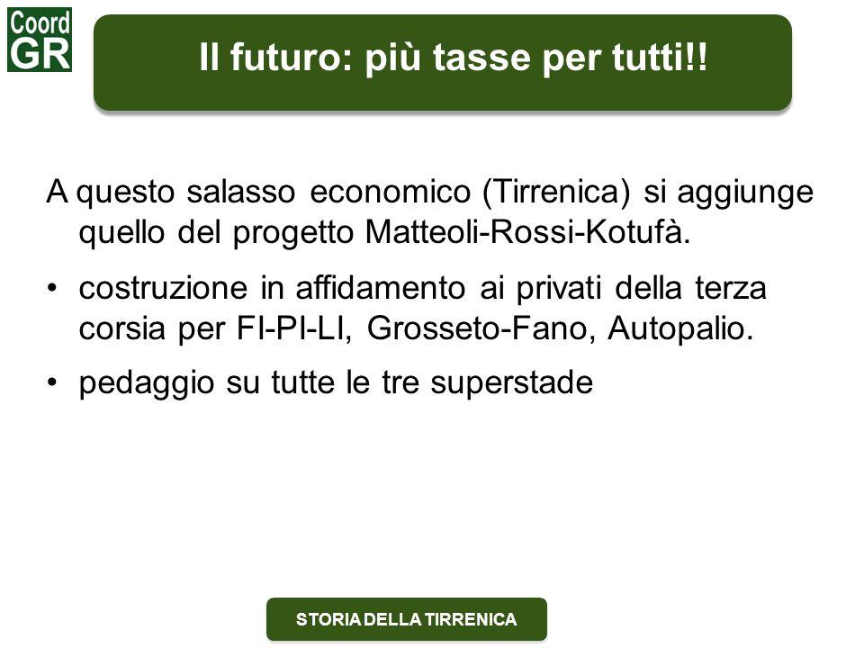 STORIA DELLA TIRRENICA A questo salasso economico (Tirrenica) si aggiunge quello del progetto Matteoli-Rossi-Kotufà.