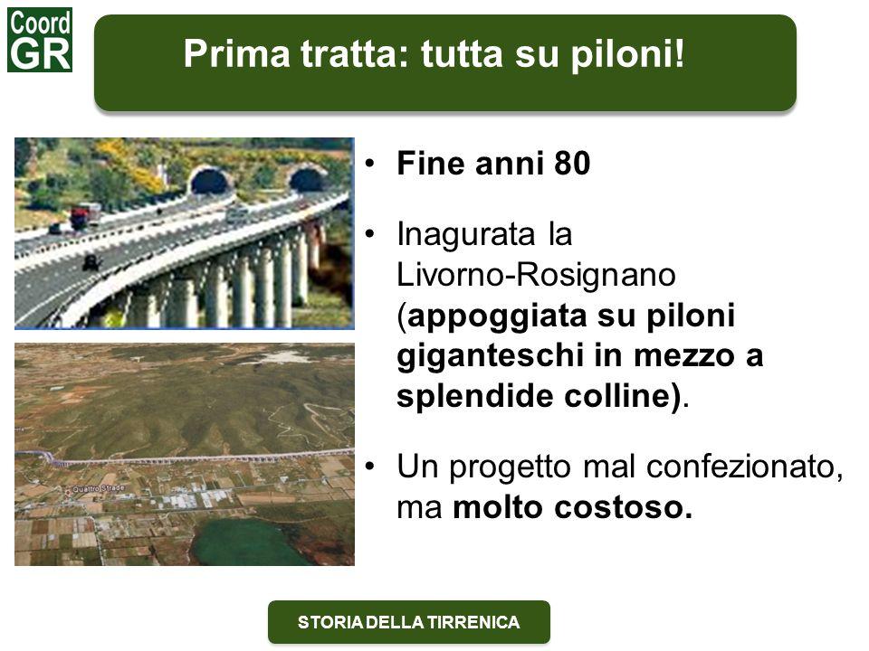 STORIA DELLA TIRRENICA Fine anni 80 Inagurata la Livorno-Rosignano (appoggiata su piloni giganteschi in mezzo a splendide colline). Un progetto mal co