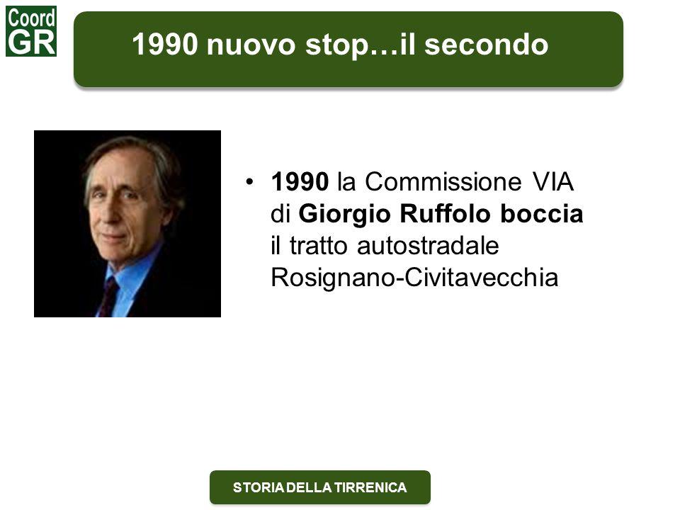 STORIA DELLA TIRRENICA 1990 nuovo stop…il secondo 1990 la Commissione VIA di Giorgio Ruffolo boccia il tratto autostradale Rosignano-Civitavecchia