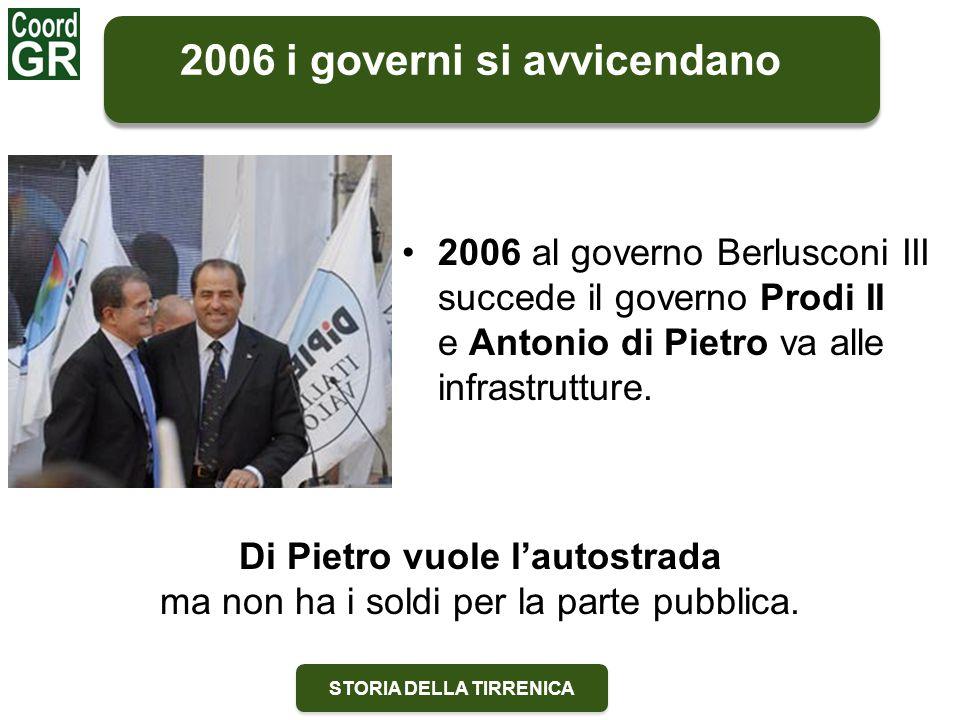 STORIA DELLA TIRRENICA 2006 al governo Berlusconi III succede il governo Prodi II e Antonio di Pietro va alle infrastrutture. 2006 i governi si avvice