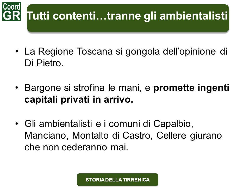 STORIA DELLA TIRRENICA La Regione Toscana si gongola dell'opinione di Di Pietro. Bargone si strofina le mani, e promette ingenti capitali privati in a