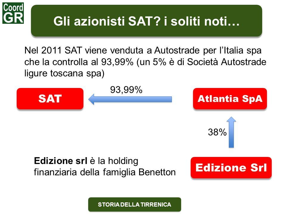 STORIA DELLA TIRRENICA Gli azionisti SAT? i soliti noti… Nel 2011 SAT viene venduta a Autostrade per l'Italia spa che la controlla al 93,99% (un 5% è